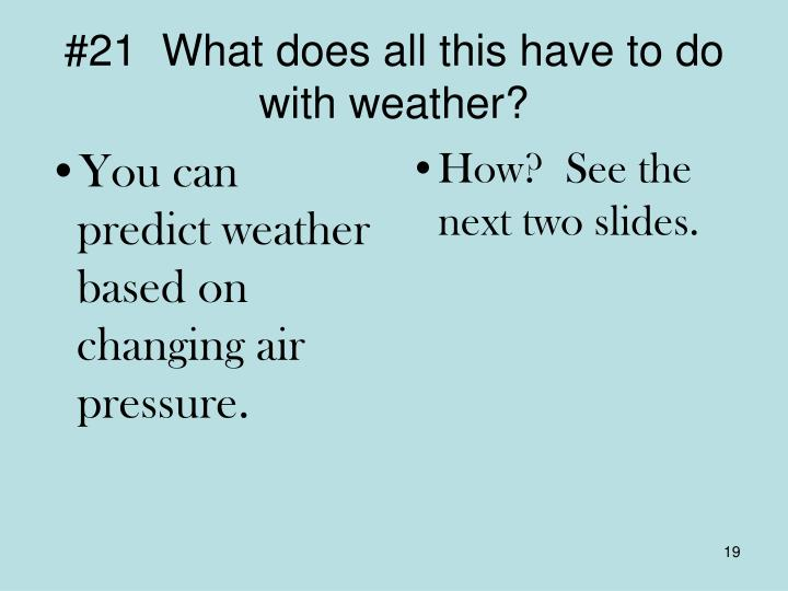 #21  What does all this have to do with weather?