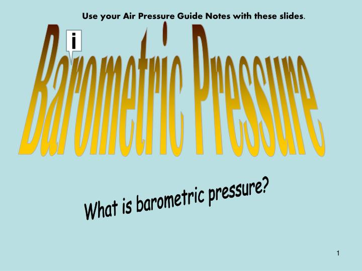 Use your Air Pressure Guide Notes with these slides.