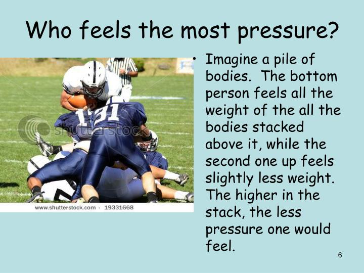Who feels the most pressure?