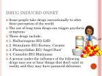 drug induced onset