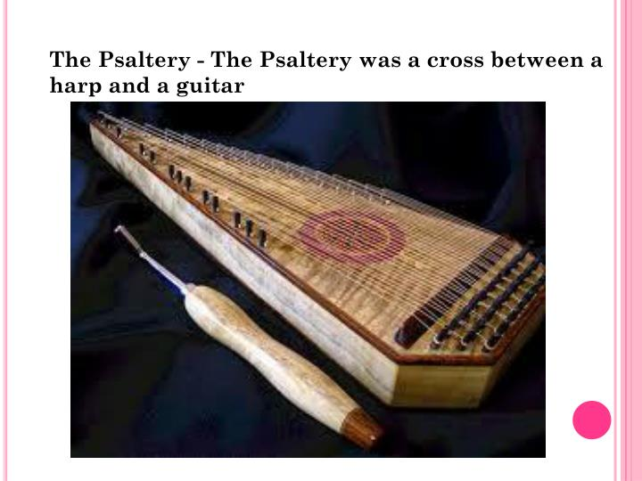 The Psaltery - The Psaltery was a cross between a harp and a guitar