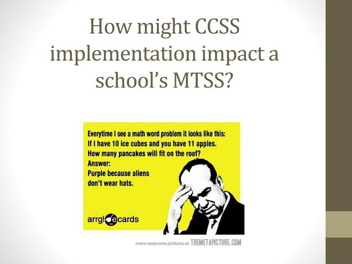 How might CCSS implementation impact a school's MTSS?