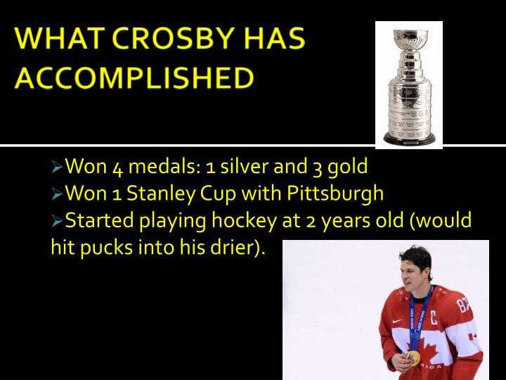 WHAT CROSBY HAS       ACCOMPLISHED
