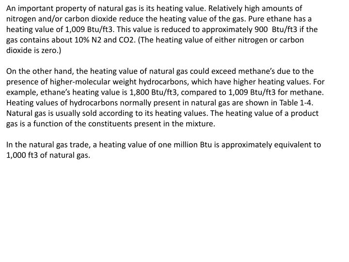 An important property of natural gas is its heating value. Relatively high amounts of nitrogen and/o...