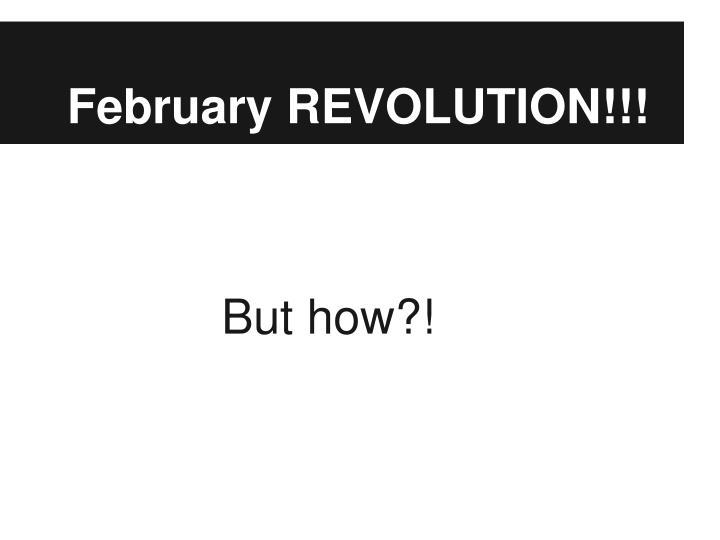 February REVOLUTION!!!