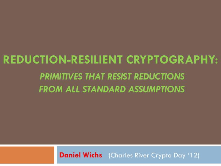 Reduction resilient cryptography primitives that resist reductions from all standard assumptions