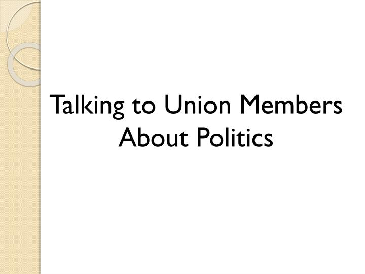 Talking to Union Members About Politics