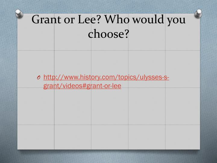 Grant or Lee? Who would you choose?