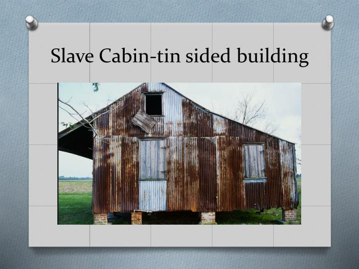 Slave Cabin-tin sided building