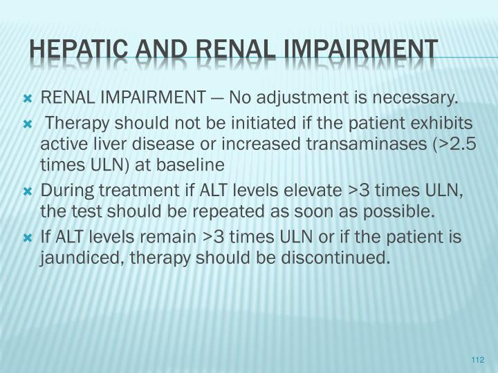 RENAL IMPAIRMENT — No adjustment is necessary.