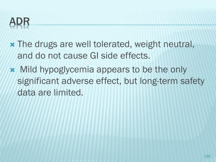 The drugs are well tolerated, weight neutral, and do not cause GI side effects.