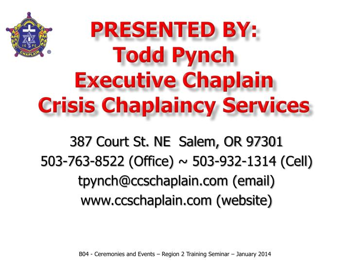 Presented by todd pynch executive chaplain crisis chaplaincy services