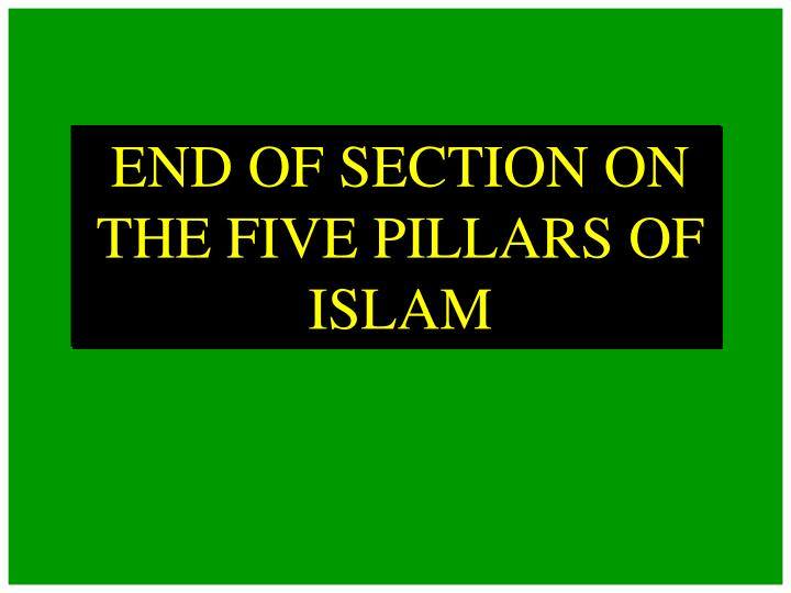 END OF SECTION ON THE FIVE PILLARS OF ISLAM