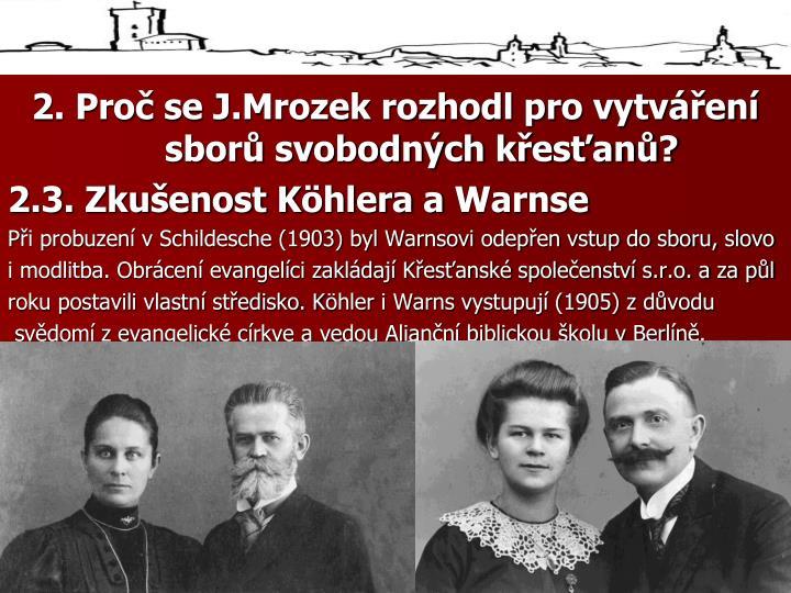 2. Proč se J.Mrozek rozhodl pro vytváření sborů svobodných křesťanů?
