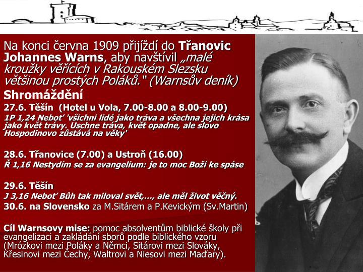 Na konci června 1909 přijíždí do
