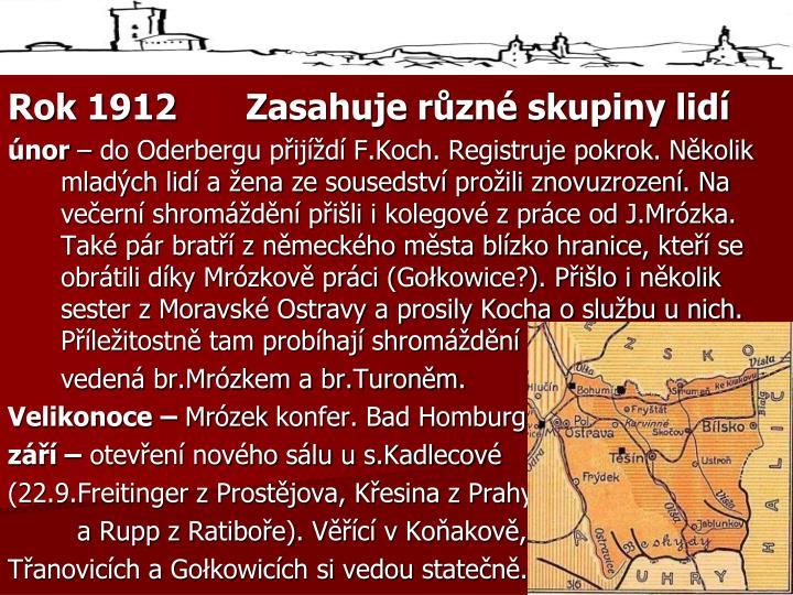 Rok 1912Zasahuje různé skupiny lidí