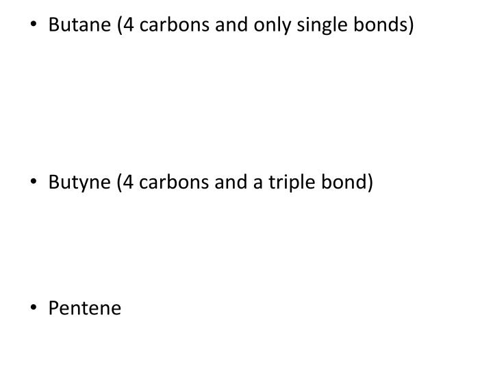 Butane (4 carbons and only single bonds)