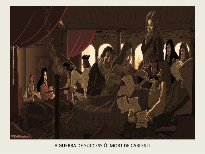 LA GUERRA DE SUCCESSIÓ: MORT DE CARLES II