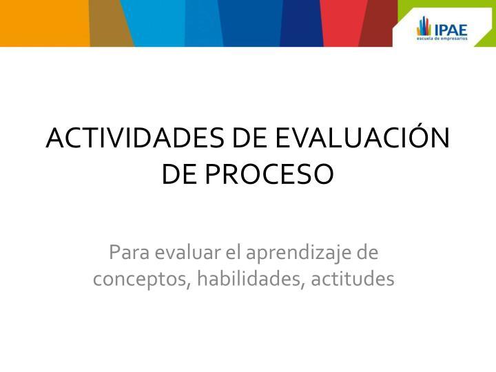 ACTIVIDADES DE EVALUACIÓN DE PROCESO