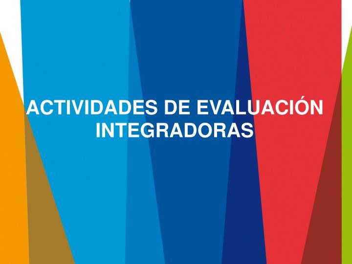 ACTIVIDADES DE EVALUACIÓN INTEGRADORAS