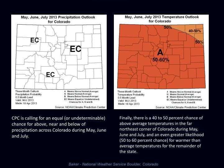 CPC is calling for an equal (or undeterminable) chance for above, near and below of precipitation across Colorado during May, June and July.