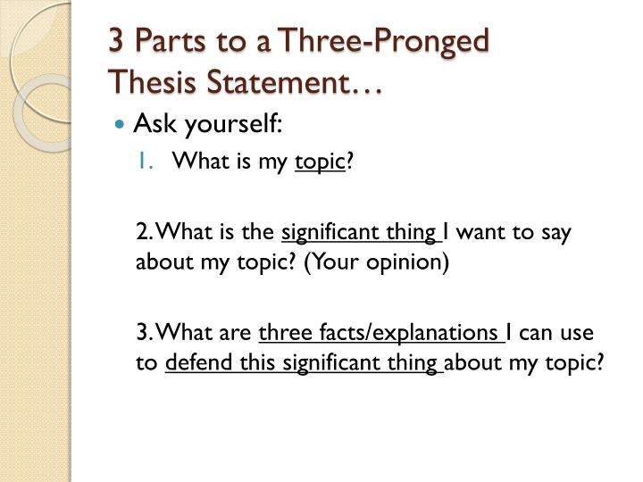 three parts of a thesis statement Thesis statement is a key part of the writing assignment creating your own thesis statement has never been so fast and simpletry it now for free choose a topic use short phrases and fill in all the fields below.