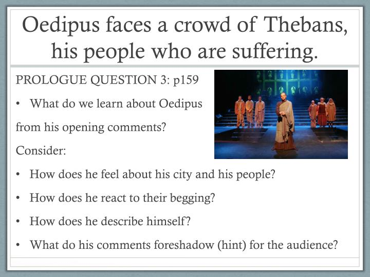 Oedipus faces a crowd of Thebans, his people who are suffering.