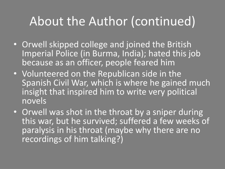 an introduction to the biography of george orwell George orwell (25 june 1903 – 21 january 1950) was an english writer his real name was eric arthur blair he used the name george orwell for his novels he was born in india during the british empire's rule of india.