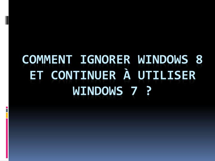 Comment ignorer Windows 8 et continuer à utiliser Windows 7 ?