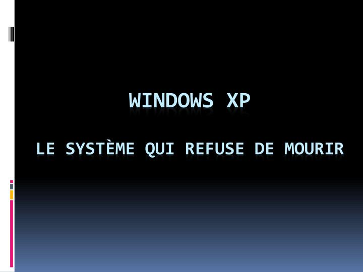 Windows xp le syst me qui refuse de mourir