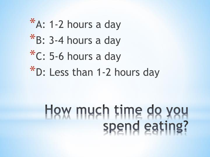 A: 1-2 hours a day