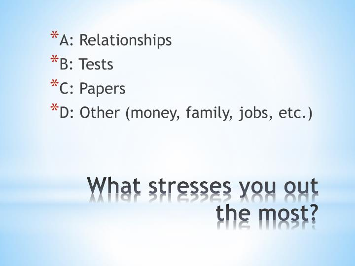 What stresses you out the most