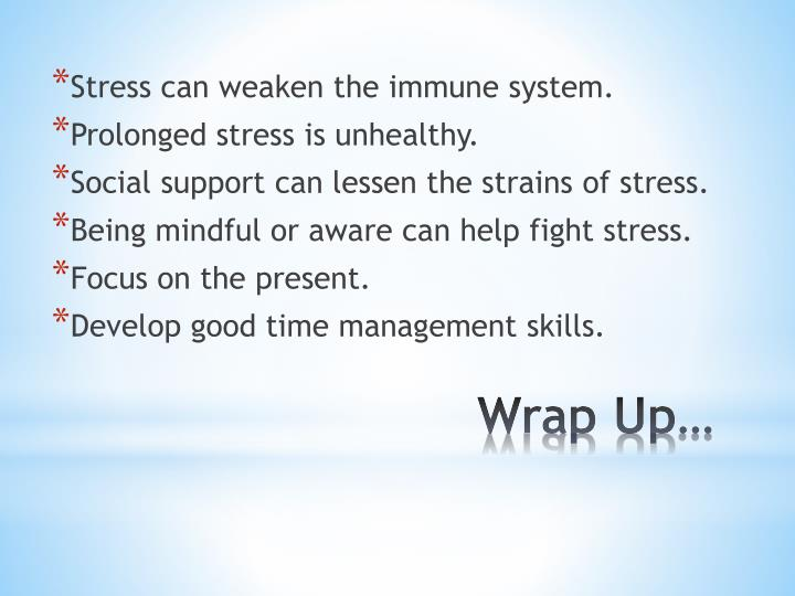 Stress can weaken the immune system.