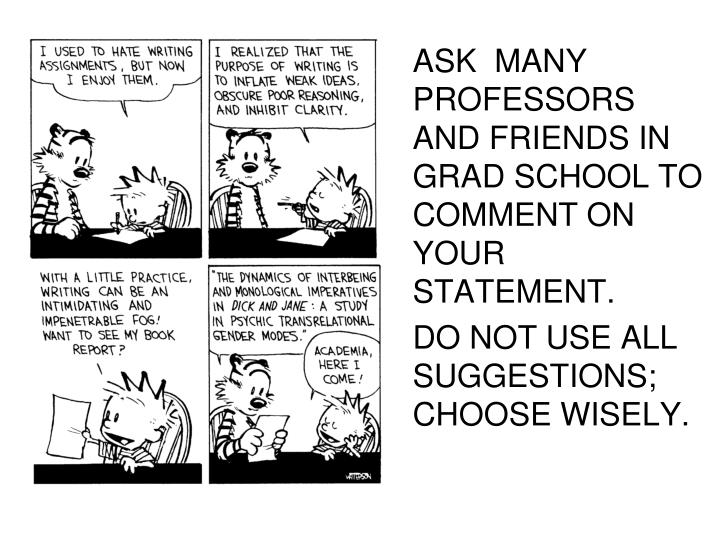 ASK  MANY PROFESSORS AND FRIENDS IN GRAD SCHOOL TO COMMENT ON YOUR STATEMENT.