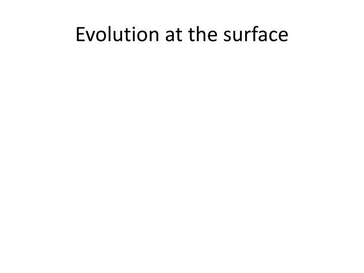 Evolution at the surface