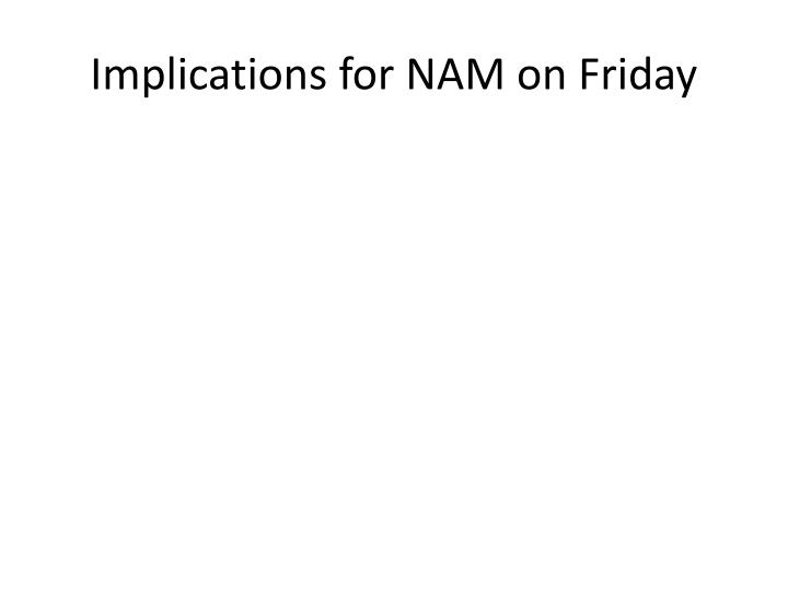Implications for NAM on Friday