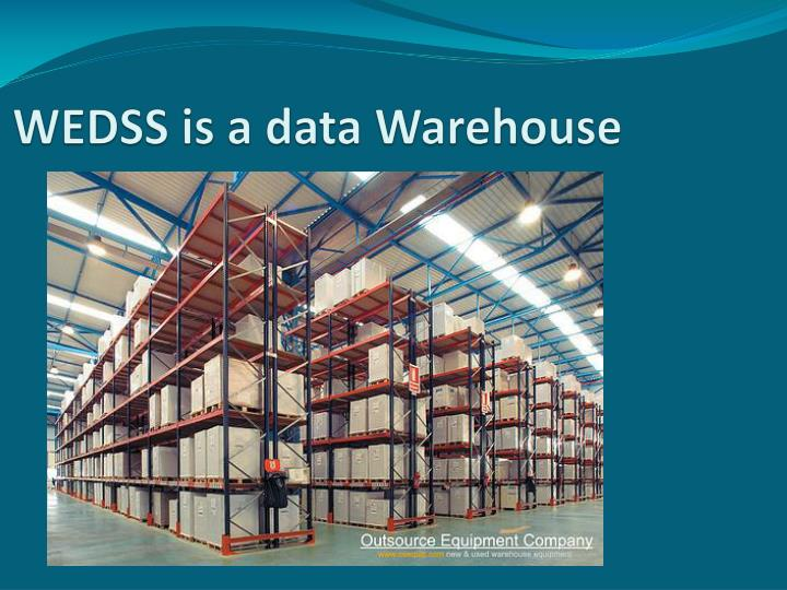 WEDSS is a data Warehouse