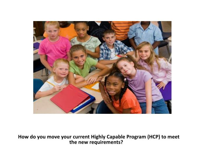 How do you move your current Highly Capable Program (HCP) to meet the new requirements?