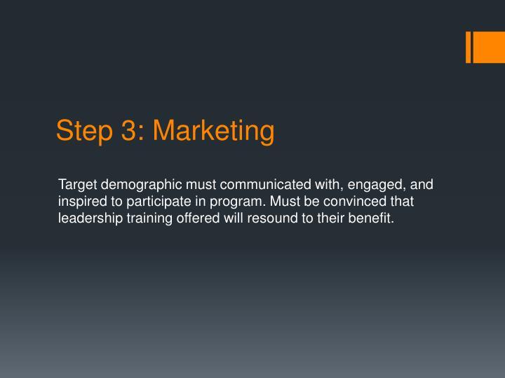Step 3: Marketing