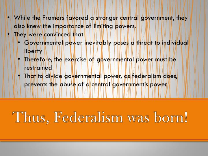 While the Framers favored a stronger central government, they also knew the importance of limiting powers.