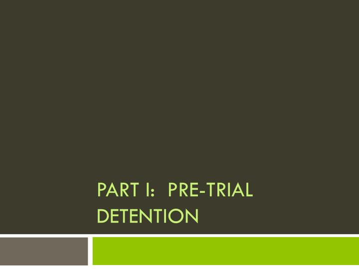 Part I:  Pre-trial Detention