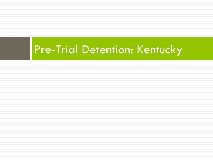 Pre-Trial Detention: Kentucky