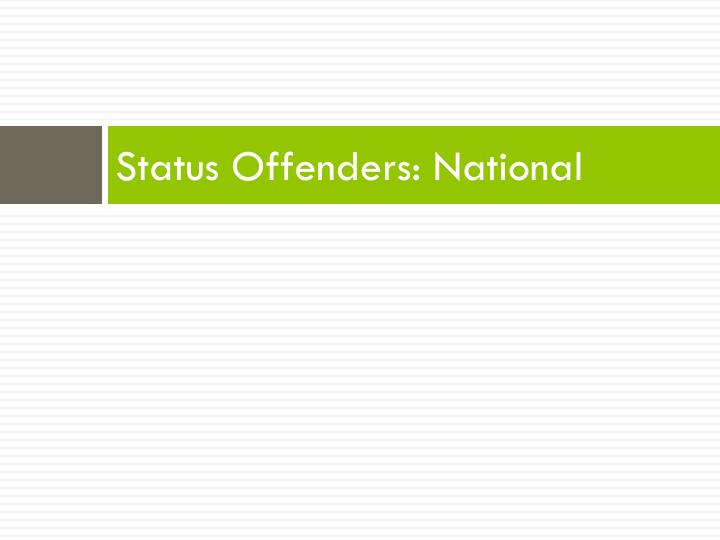 Status Offenders: National