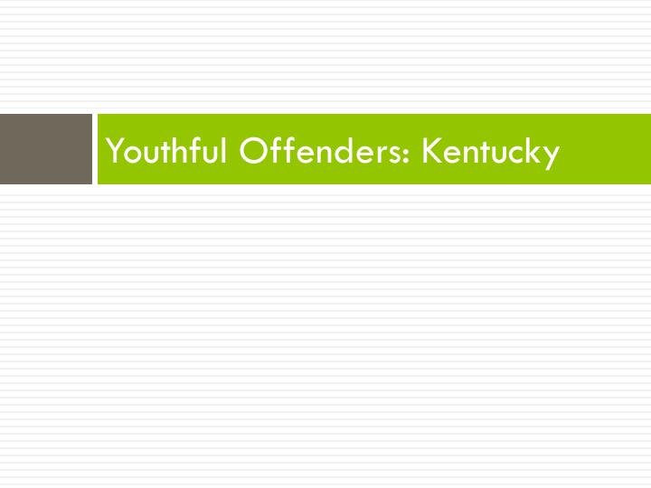 Youthful Offenders: Kentucky