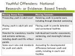 youthful offenders national research or evidence based trends