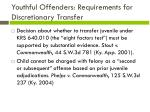 youthful offenders requirements for discretionary transfer