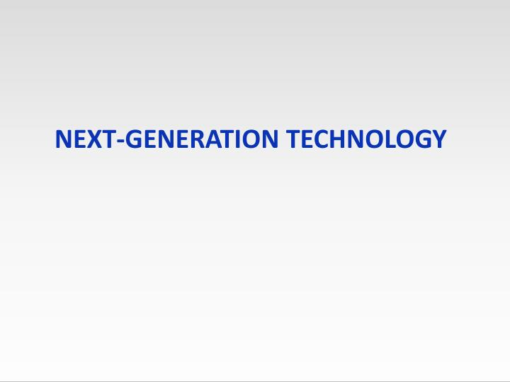Next-generation technology