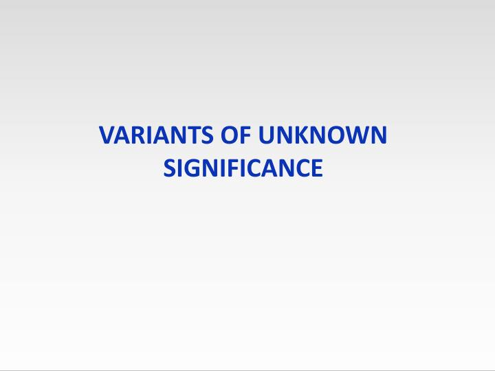 Variants of Unknown Significance