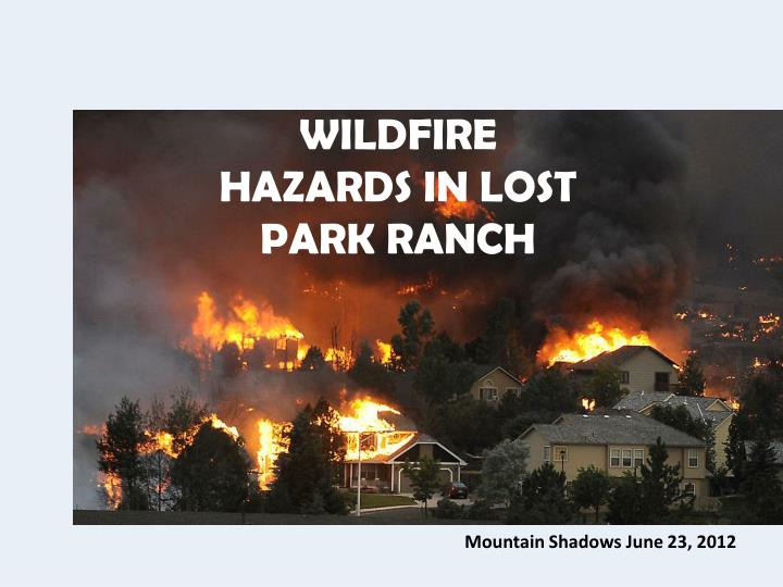 WILDFIRE HAZARDS IN LOST PARK RANCH
