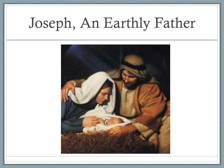 Joseph an earthly father